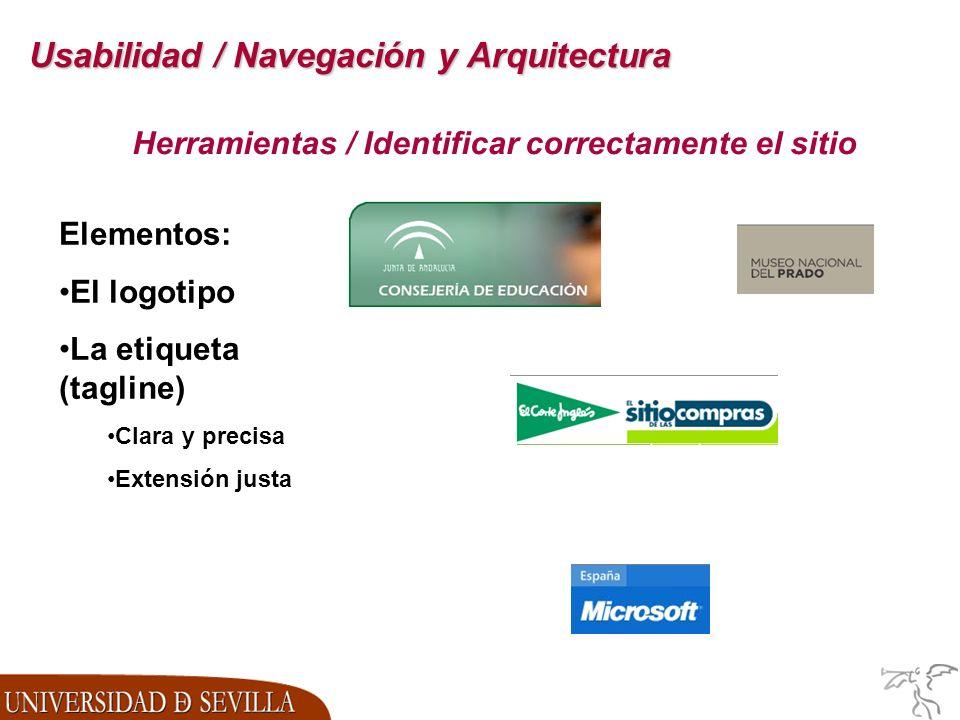 Usabilidad / Navegación y Arquitectura Herramientas / Identificar correctamente el sitio Elementos: El logotipo La etiqueta (tagline) Clara y precisa Extensión justa