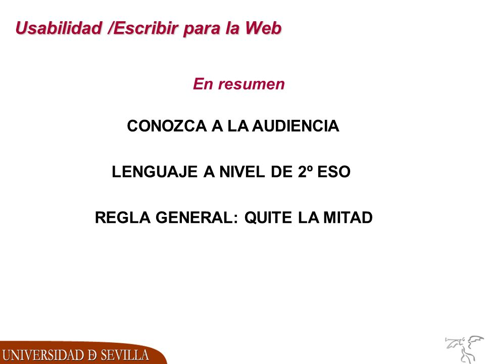 Usabilidad /Escribir para la Web En resumen LENGUAJE A NIVEL DE 2º ESO REGLA GENERAL: QUITE LA MITAD CONOZCA A LA AUDIENCIA