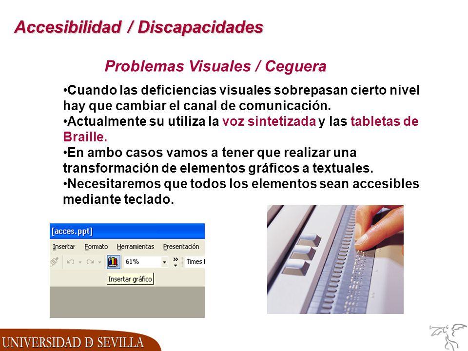 Accesibilidad / Discapacidades Problemas Visuales / Ceguera Cuando las deficiencias visuales sobrepasan cierto nivel hay que cambiar el canal de comunicación.