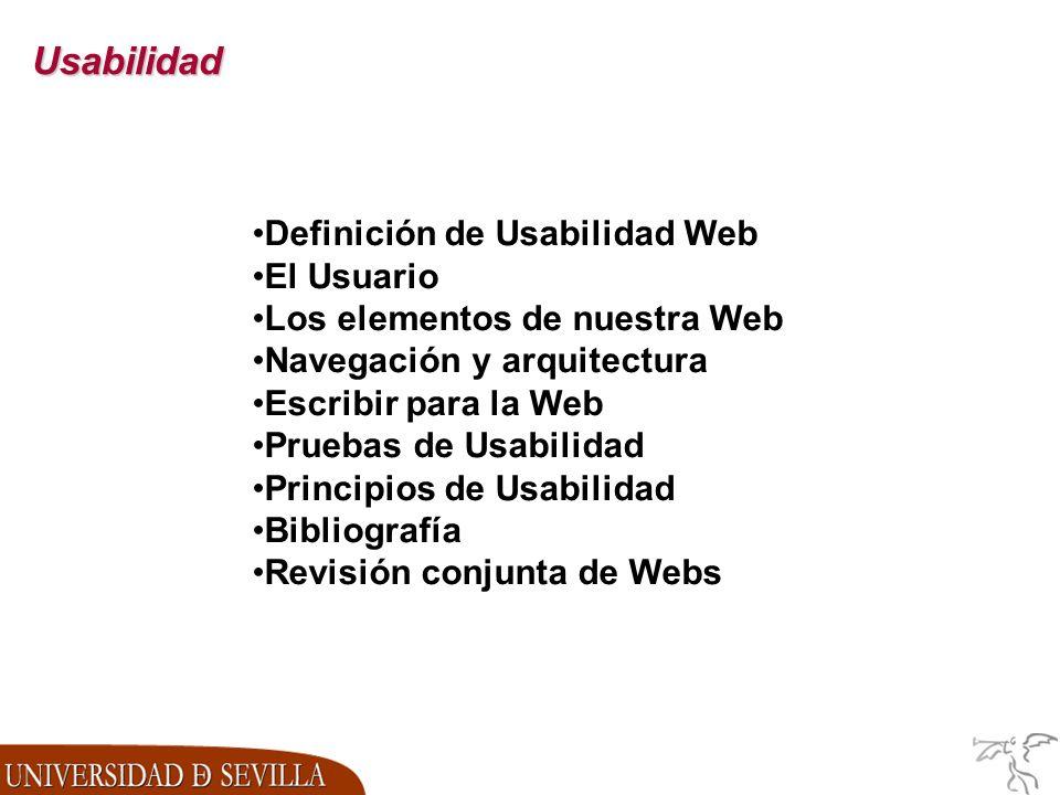 Usabilidad Definición de Usabilidad Web El Usuario Los elementos de nuestra Web Navegación y arquitectura Escribir para la Web Pruebas de Usabilidad Principios de Usabilidad Bibliografía Revisión conjunta de Webs