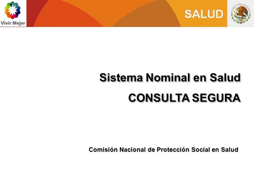 Sistema Nominal en Salud CONSULTA SEGURA Sistema Nominal en Salud CONSULTA SEGURA Comisión Nacional de Protección Social en Salud