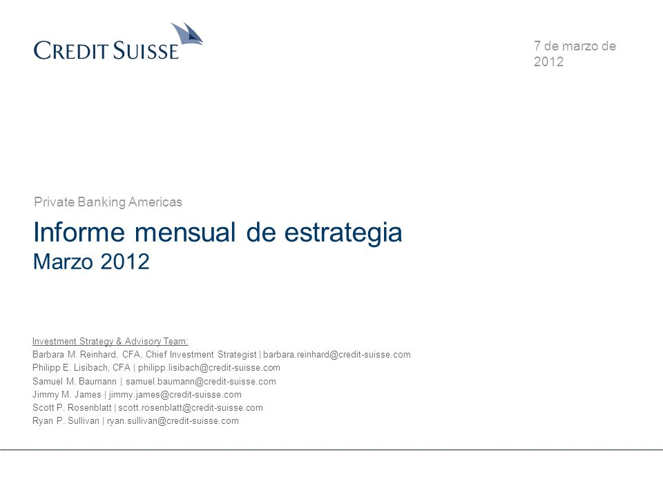 Informe mensual de estrategia Marzo 2012 Private Banking Americas 7 de marzo de 2012 Investment Strategy & Advisory Team: Barbara M.