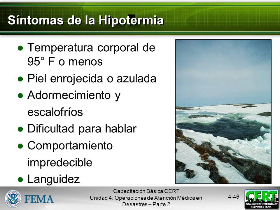 4-45 Lesiones Relacionadas con el Frío Hipotermia: Ocurre cuando la temperatura del cuerpo baja más de lo normal Congelación: Ocurre cuando el frío ex