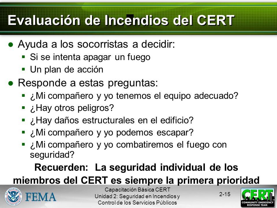 Capacitación Básica CERT Unidad 2: Seguridad en Incendios y Control de los Servicios Públicos 2-14 Evaluación del CERT 1.Recopilar Información 2.Evalu
