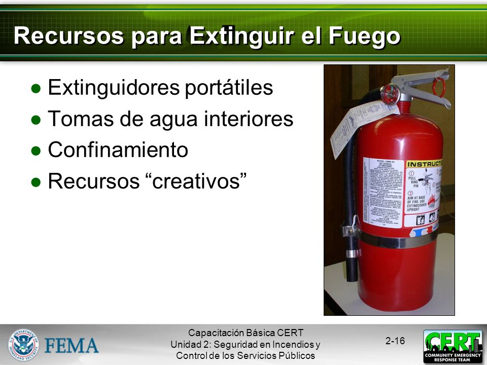 Capacitación Básica CERT Unidad 2: Seguridad en Incendios y Control de los Servicios Públicos 2-15 Evaluación de Incendios del CERT Ayuda a los socorr