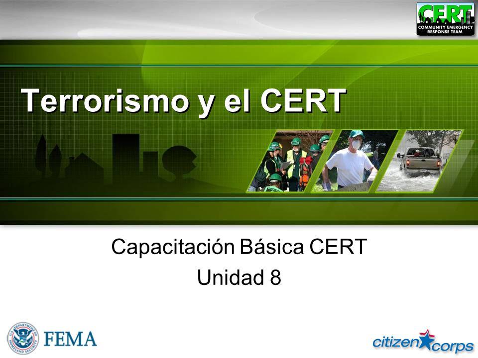 8-10 Armas Radiológicas Se considera que tienen un riesgo más alto porque es fácil obtener sus componentes Capacitación Básica CERT Unidad 8: Terrorismo y el CERT