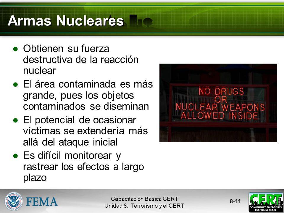 8-10 Armas Radiológicas Se considera que tienen un riesgo más alto porque es fácil obtener sus componentes Capacitación Básica CERT Unidad 8: Terroris