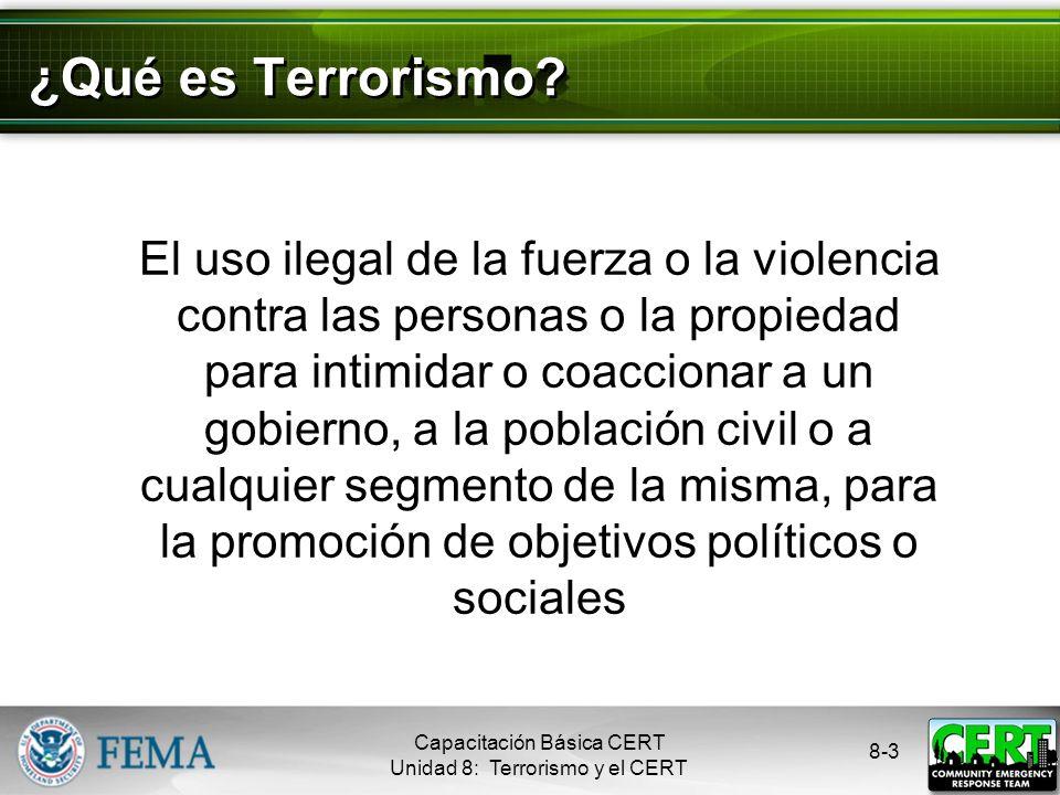 8-2 Temas de la Unidad ¿Qué es Terrorismo? Objetivos Terroristas Armas Terroristas Indicadores QBRNE Preparación en su Hogar, Trabajo y Comunidad Los