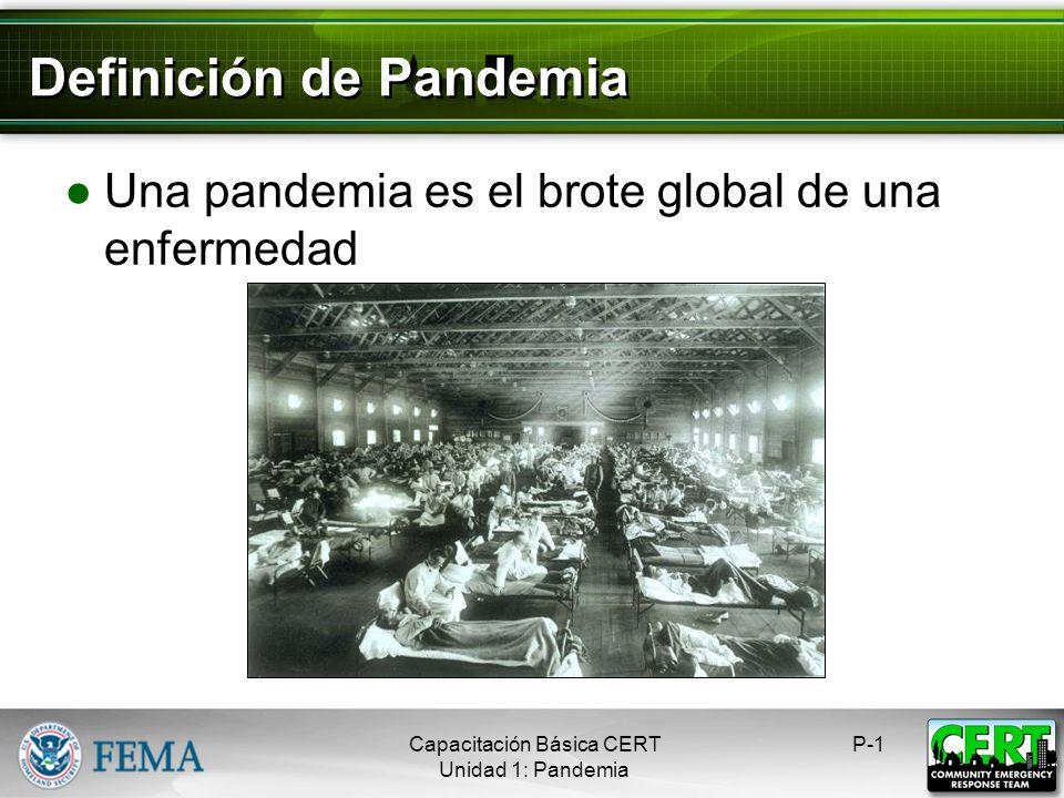 Definición de Pandemia Una pandemia es el brote global de una enfermedad P-1Capacitación Básica CERT Unidad 1: Pandemia