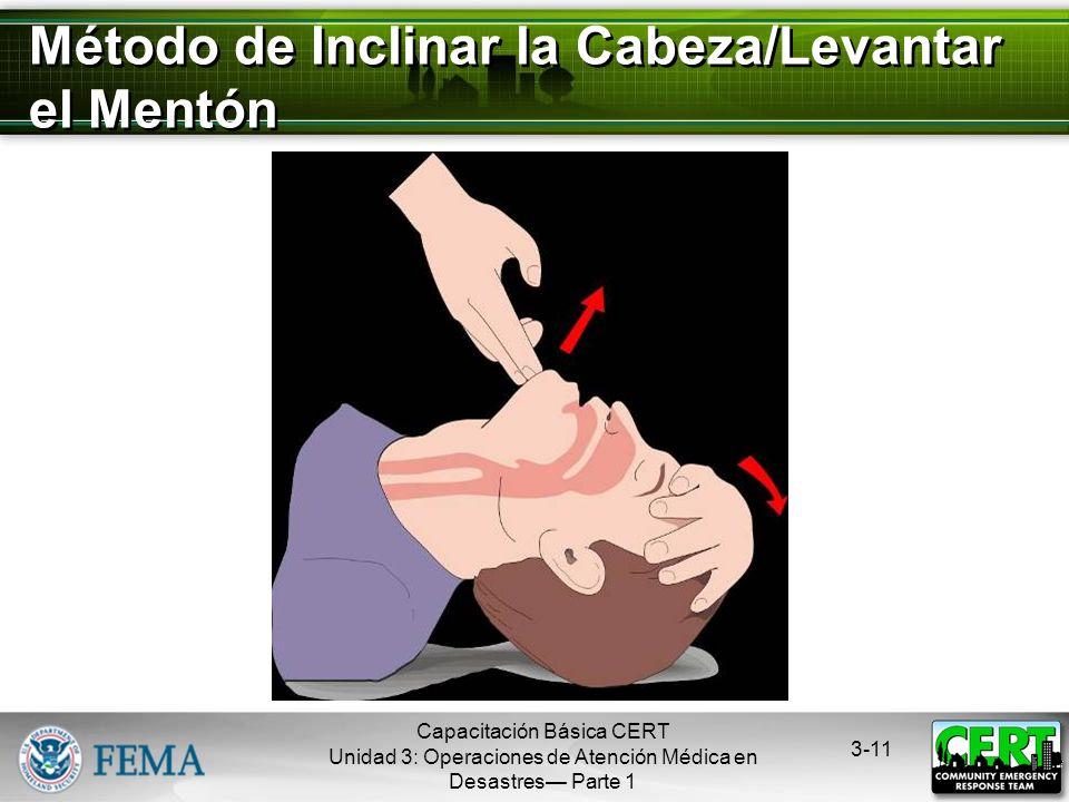 Capacitación Básica CERT Unidad 3: Operaciones de Atención Médica en Desastres Parte 1 3-10 Vía Respiratoria Abierta vs. Cerrada