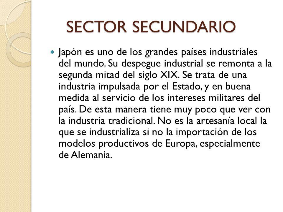 SECTOR SECUNDARIO SECTOR SECUNDARIO Japón es uno de los grandes países industriales del mundo. Su despegue industrial se remonta a la segunda mitad de