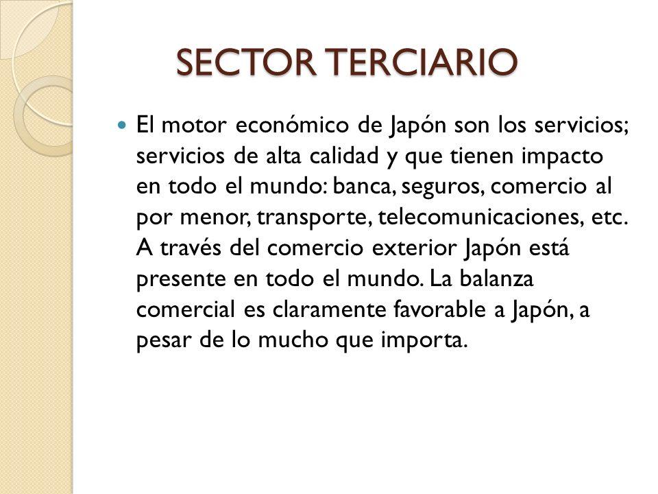 SECTOR TERCIARIO SECTOR TERCIARIO El motor económico de Japón son los servicios; servicios de alta calidad y que tienen impacto en todo el mundo: banc