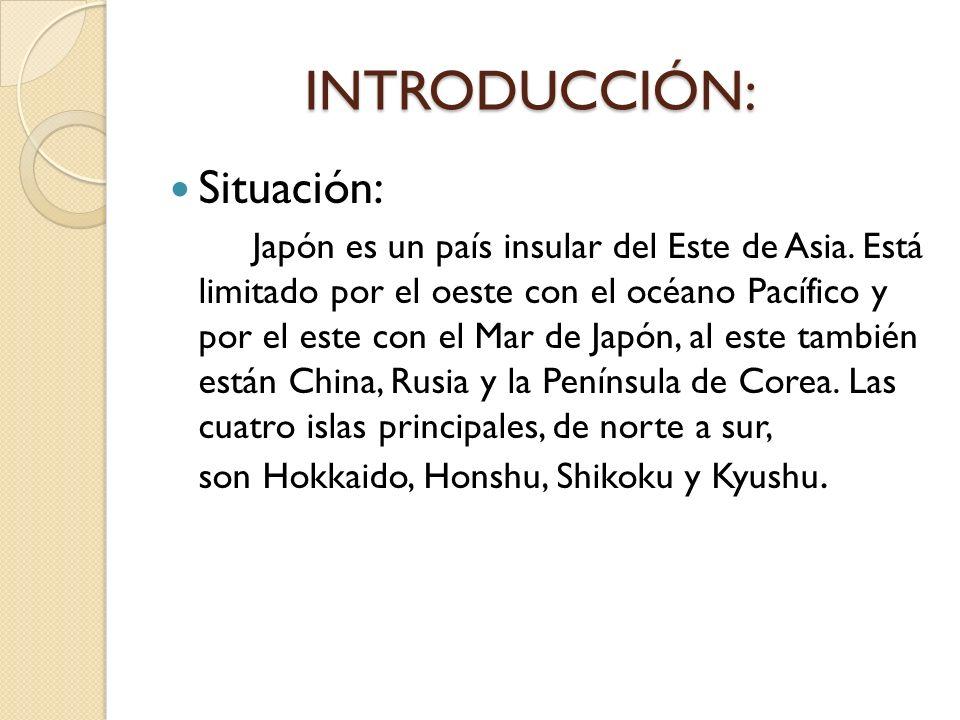 INTRODUCCIÓN: INTRODUCCIÓN: Situación: Japón es un país insular del Este de Asia. Está limitado por el oeste con el océano Pacífico y por el este con