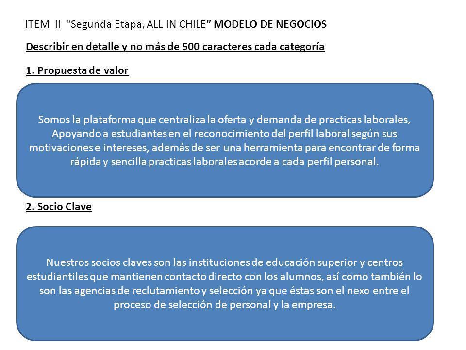ITEM II Segunda Etapa, ALL IN CHILE MODELO DE NEGOCIOS Describir en detalle y no más de 500 caracteres cada categoría 1. Propuesta de valor Somos la p