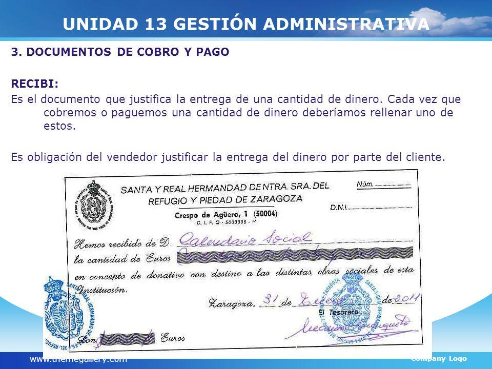 www.themegallery.com Company Logo UNIDAD 13 GESTIÓN ADMINISTRATIVA 3. DOCUMENTOS DE COBRO Y PAGO RECIBI: Es el documento que justifica la entrega de u