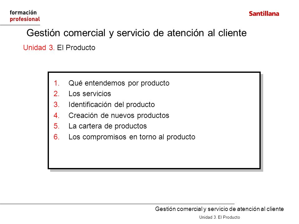 Gestión comercial y servicio de atención al cliente Unidad 3. El Producto Gestión comercial y servicio de atención al cliente Unidad 3. El Producto 1.