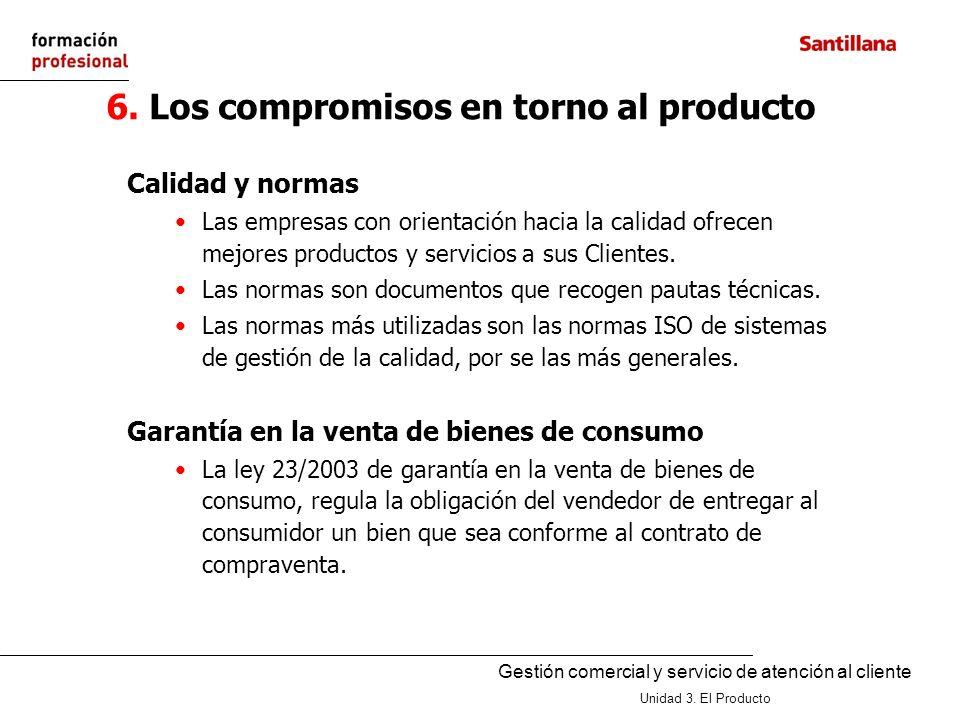 Gestión comercial y servicio de atención al cliente Unidad 3. El Producto 6. Los compromisos en torno al producto Calidad y normas Las empresas con or