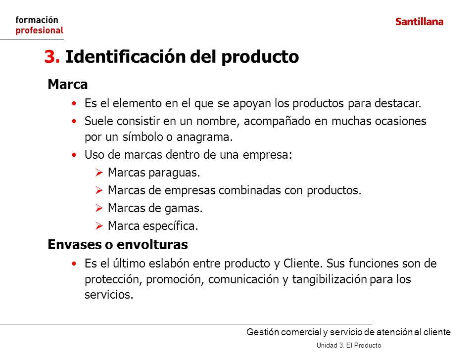 Gestión comercial y servicio de atención al cliente Unidad 3. El Producto 3. Identificación del producto Marca Es el elemento en el que se apoyan los