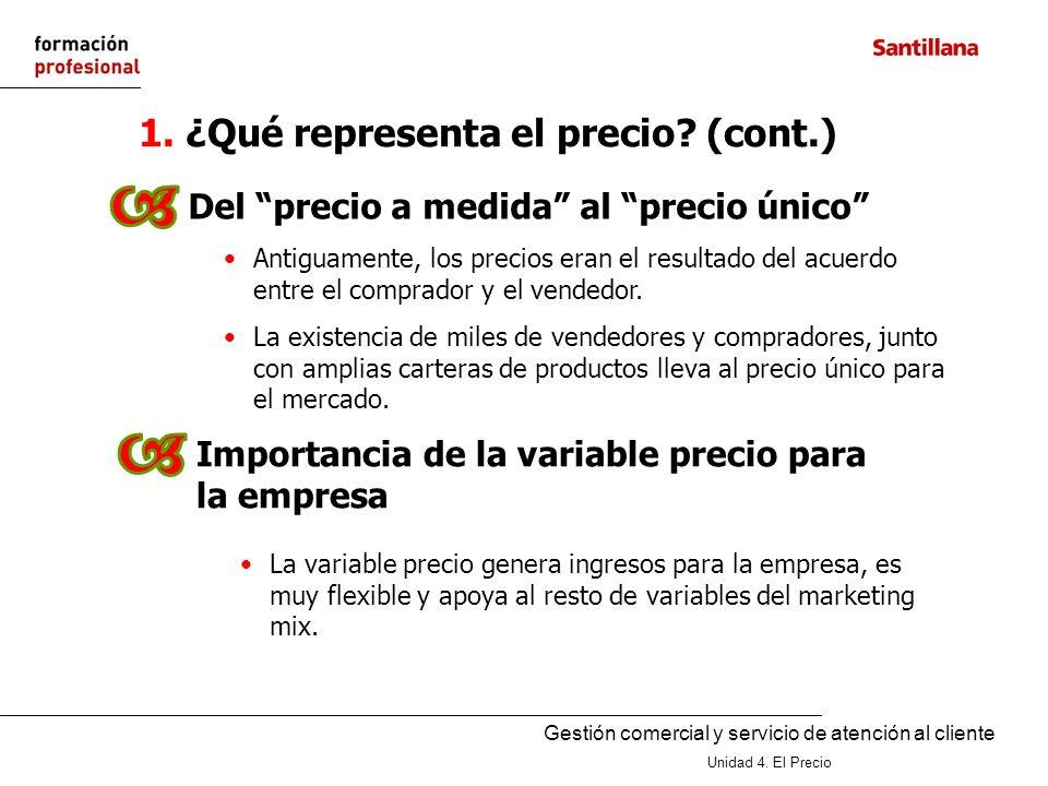 Gestión comercial y servicio de atención al cliente Unidad 4. El Precio 1. ¿Qué representa el precio? (cont.) La variable precio genera ingresos para