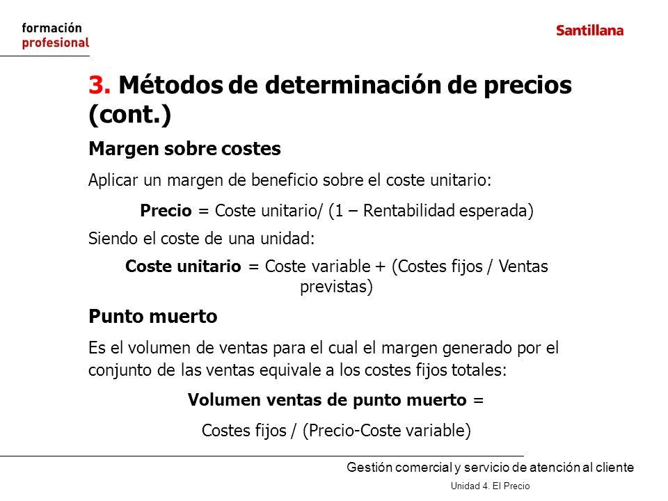 Gestión comercial y servicio de atención al cliente Unidad 4. El Precio 3. Métodos de determinación de precios (cont.) Margen sobre costes Aplicar un