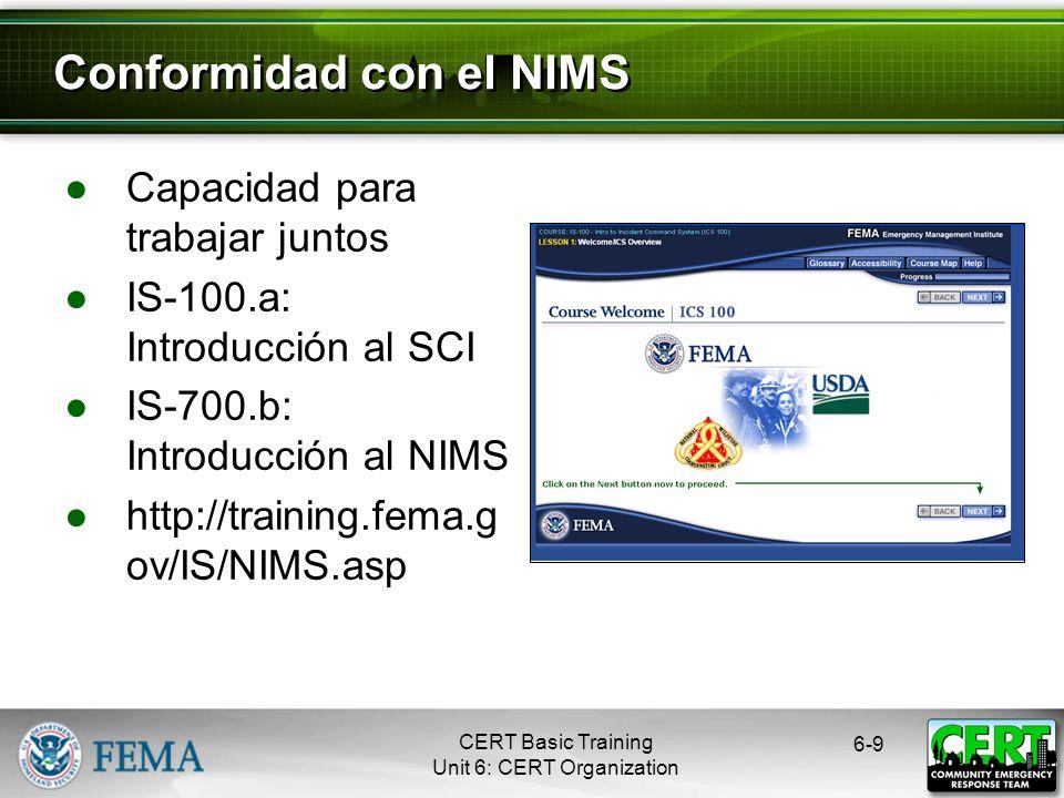 CERT Basic Training Unit 6: CERT Organization Capacidad para trabajar juntos IS-100.a: Introducción al SCI IS-700.b: Introducción al NIMS http://training.fema.g ov/IS/NIMS.asp 6-9 Conformidad con el NIMS