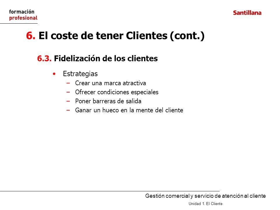 Gestión comercial y servicio de atención al cliente Unidad 1. El Cliente 6. El coste de tener Clientes (cont.) 6.3. Fidelización de los clientes Estra