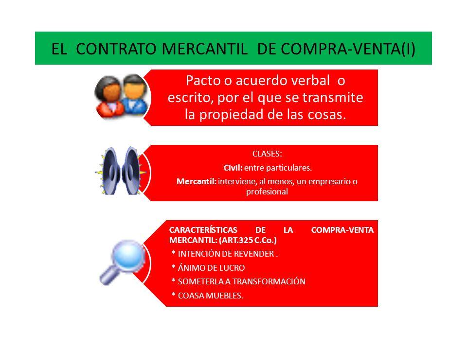 EL CONTRATO MERCANTIL DE COMPRA-VENTA(I) Pacto o acuerdo verbal o escrito, por el que se transmite la propiedad de las cosas. CLASES: Civil: entre par