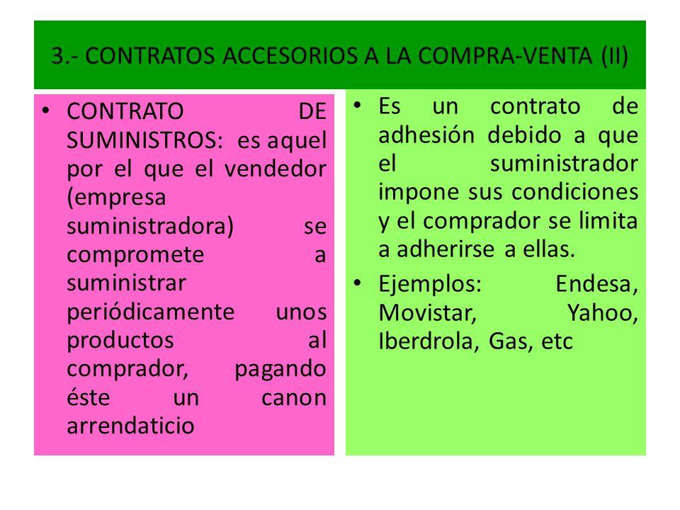 3.- CONTRATOS ACCESORIOS A LA COMPRA-VENTA (II) CONTRATO DE SUMINISTROS: es aquel por el que el vendedor (empresa suministradora) se compromete a sumi
