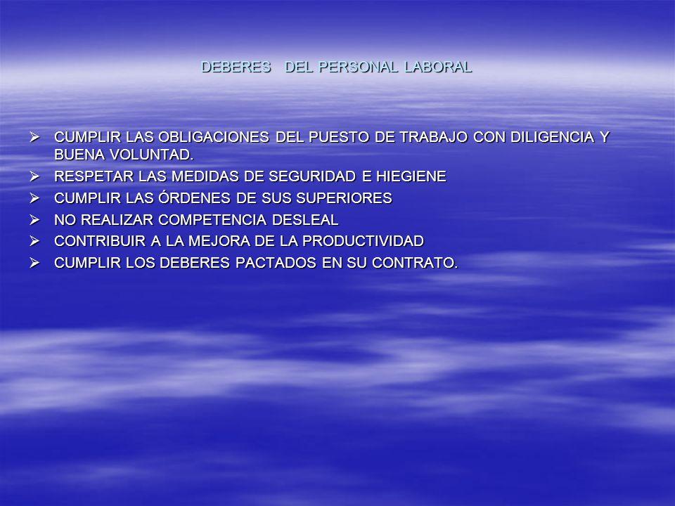 DEBERES DEL PERSONAL LABORAL CUMPLIR LAS OBLIGACIONES DEL PUESTO DE TRABAJO CON DILIGENCIA Y BUENA VOLUNTAD.