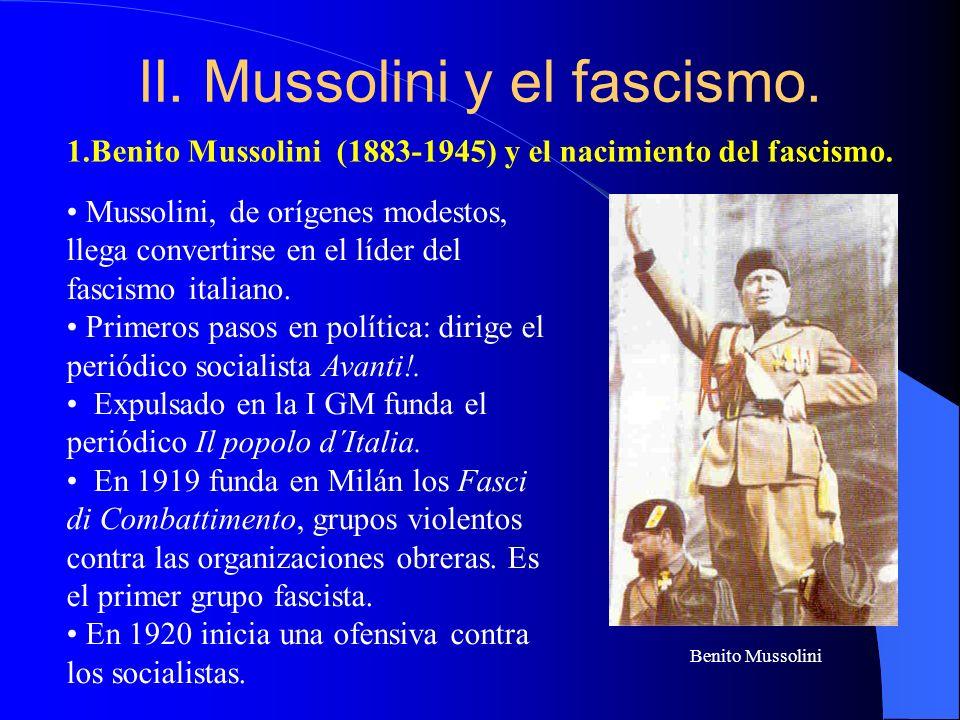 II. Mussolini y el fascismo. 1.Benito Mussolini (1883-1945) y el nacimiento del fascismo. Mussolini, de orígenes modestos, llega convertirse en el líd