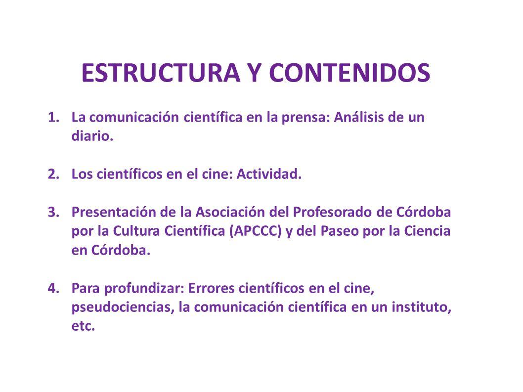 ESTRUCTURA Y CONTENIDOS 1.La comunicación científica en la prensa: Análisis de un diario. 2.Los científicos en el cine: Actividad. 3.Presentación de l