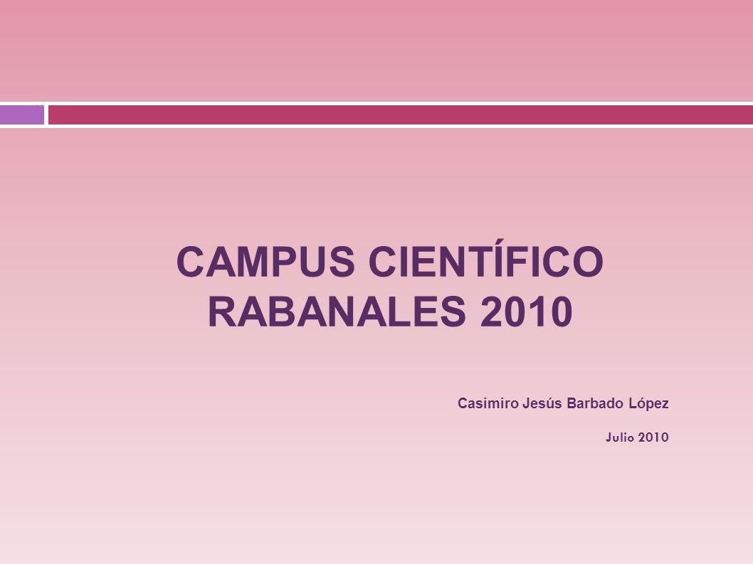 Casimiro Jesús Barbado López Julio 2010 CAMPUS CIENTÍFICO RABANALES 2010