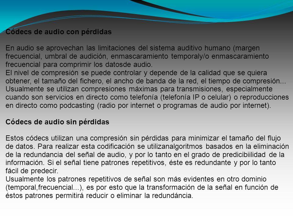 Códecs de audio con pérdidas En audio se aprovechan las limitaciones del sistema auditivo humano (margen frecuencial, umbral de audición, enmascaramiento temporaly/o enmascaramiento frecuencial para comprimir los datosde audio.