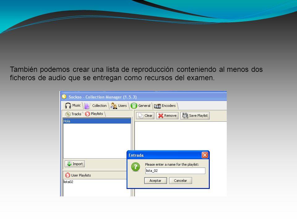 También podemos crear una lista de reproducción conteniendo al menos dos ficheros de audio que se entregan como recursos del examen.