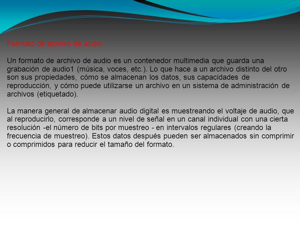 Formato de archivo de audio Un formato de archivo de audio es un contenedor multimedia que guarda una grabación de audio1 (música, voces, etc.).