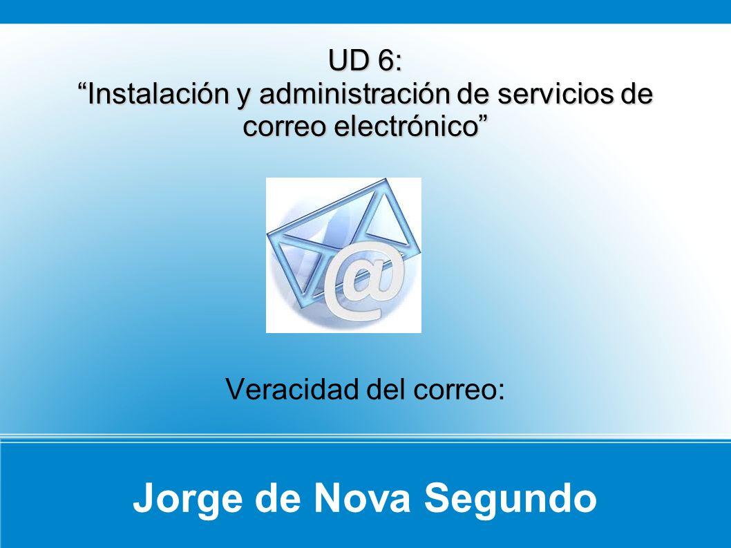 Jorge de Nova Segundo UD 6: Instalación y administración de servicios de correo electrónico Veracidad del correo: