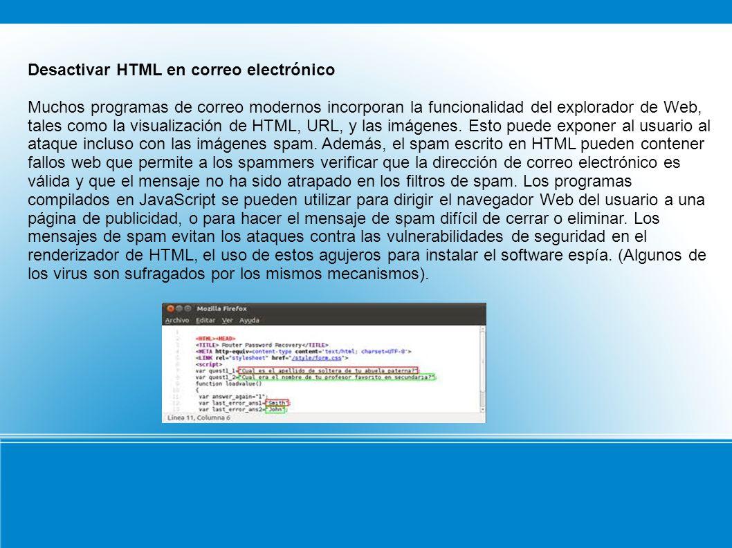 Desactivar HTML en correo electrónico Muchos programas de correo modernos incorporan la funcionalidad del explorador de Web, tales como la visualización de HTML, URL, y las imágenes.