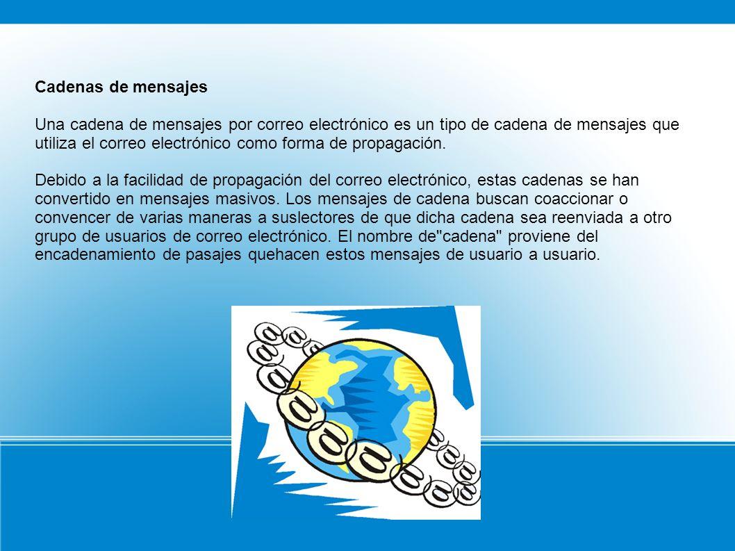 Cadenas de mensajes Una cadena de mensajes por correo electrónico es un tipo de cadena de mensajes que utiliza el correo electrónico como forma de propagación.