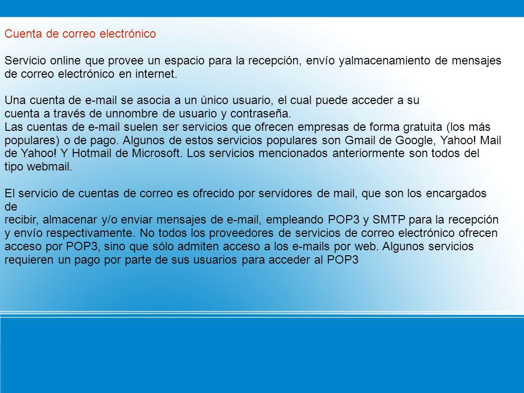Tipos de cuentas de correo: Hay dos tipos de cuentas de correo: el correo web y el llamado correo POP.