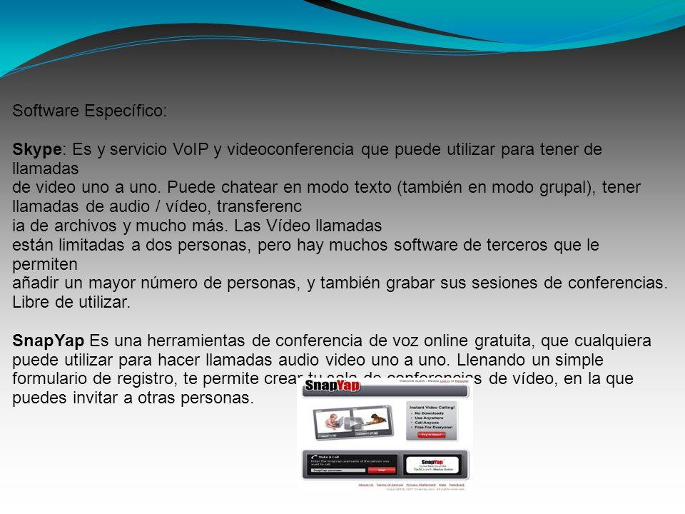 Software Específico: Skype: Es y servicio VoIP y videoconferencia que puede utilizar para tener de llamadas de video uno a uno. Puede chatear en modo