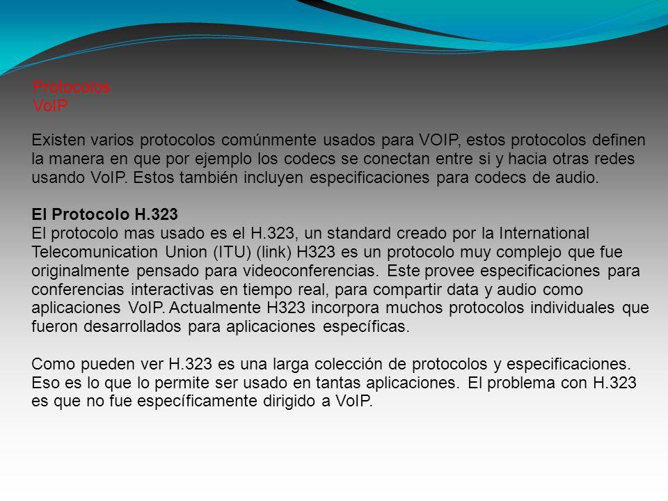 Protocolos VoIP Existen varios protocolos comúnmente usados para VOIP, estos protocolos definen la manera en que por ejemplo los codecs se conectan entre si y hacia otras redes usando VoIP.