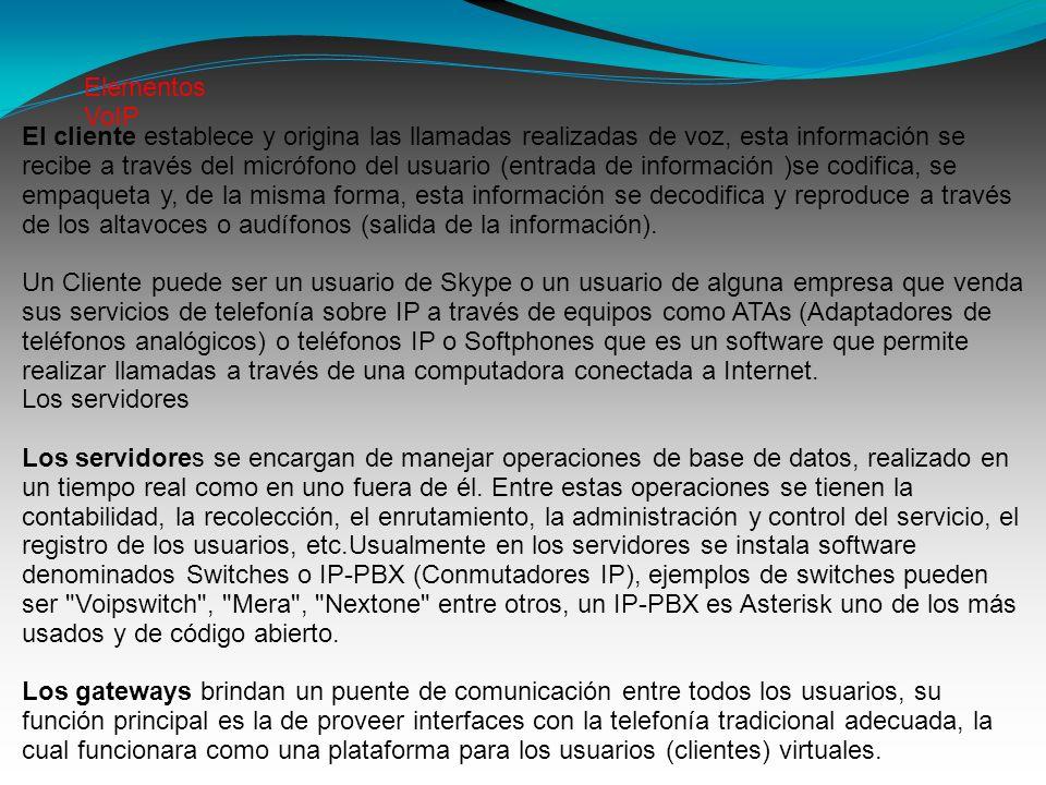 El cliente establece y origina las llamadas realizadas de voz, esta información se recibe a través del micrófono del usuario (entrada de información )