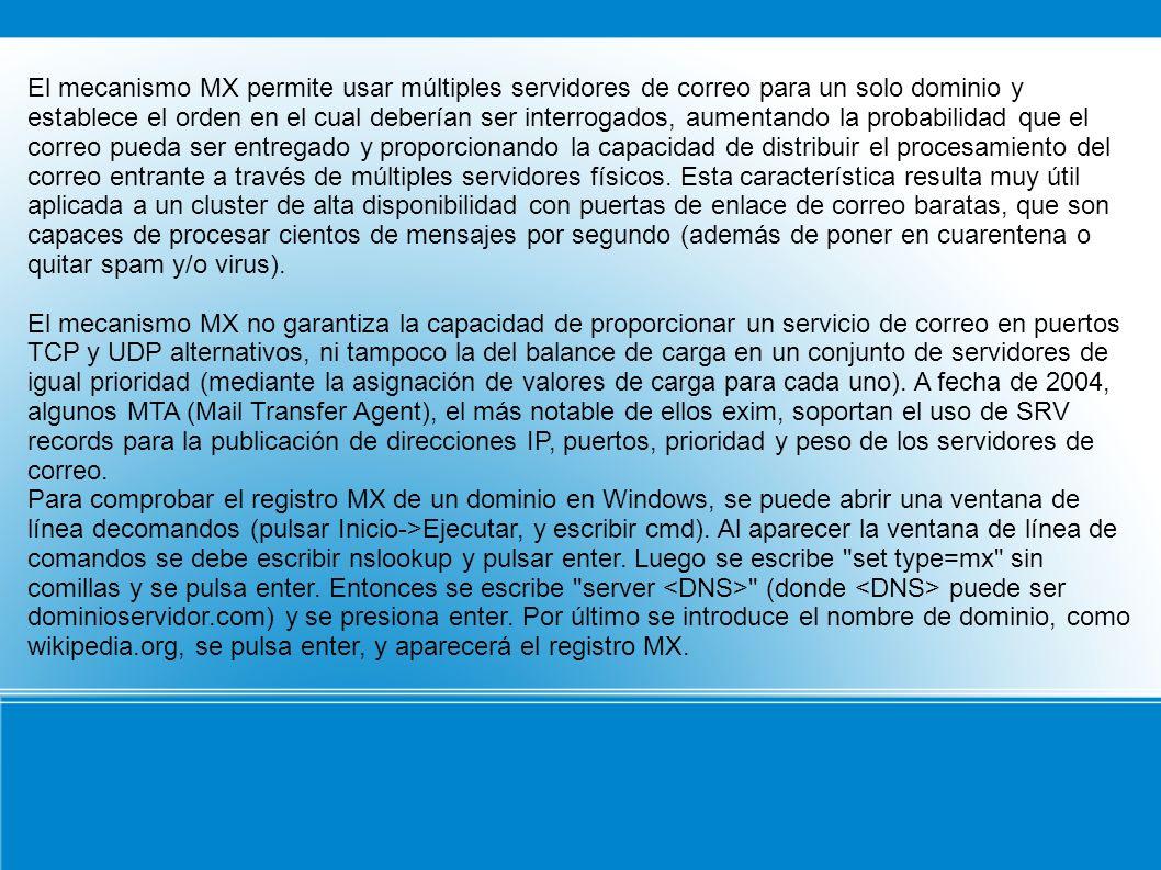 El mecanismo MX permite usar múltiples servidores de correo para un solo dominio y establece el orden en el cual deberían ser interrogados, aumentando