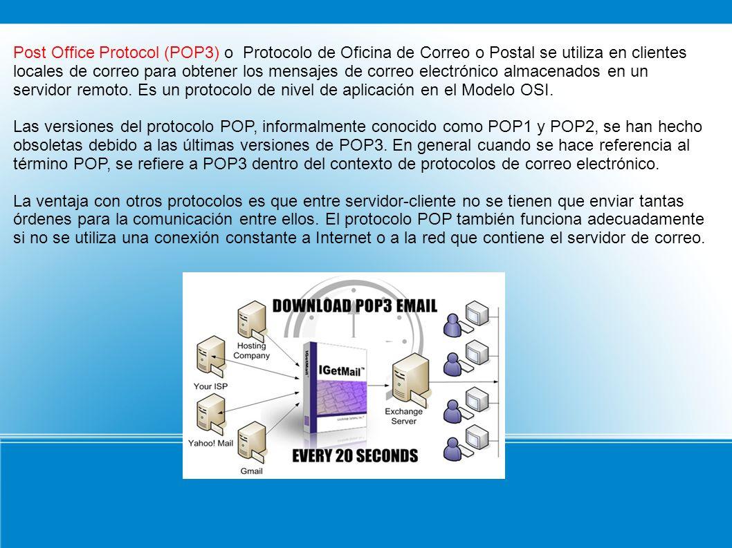 Post Office Protocol (POP3) o Protocolo de Oficina de Correo o Postal se utiliza en clientes locales de correo para obtener los mensajes de correo ele
