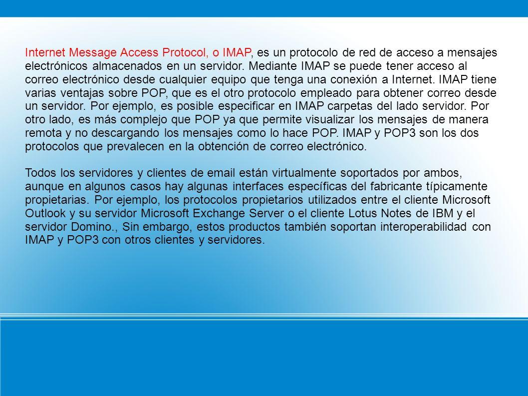 Internet Message Access Protocol, o IMAP, es un protocolo de red de acceso a mensajes electrónicos almacenados en un servidor. Mediante IMAP se puede