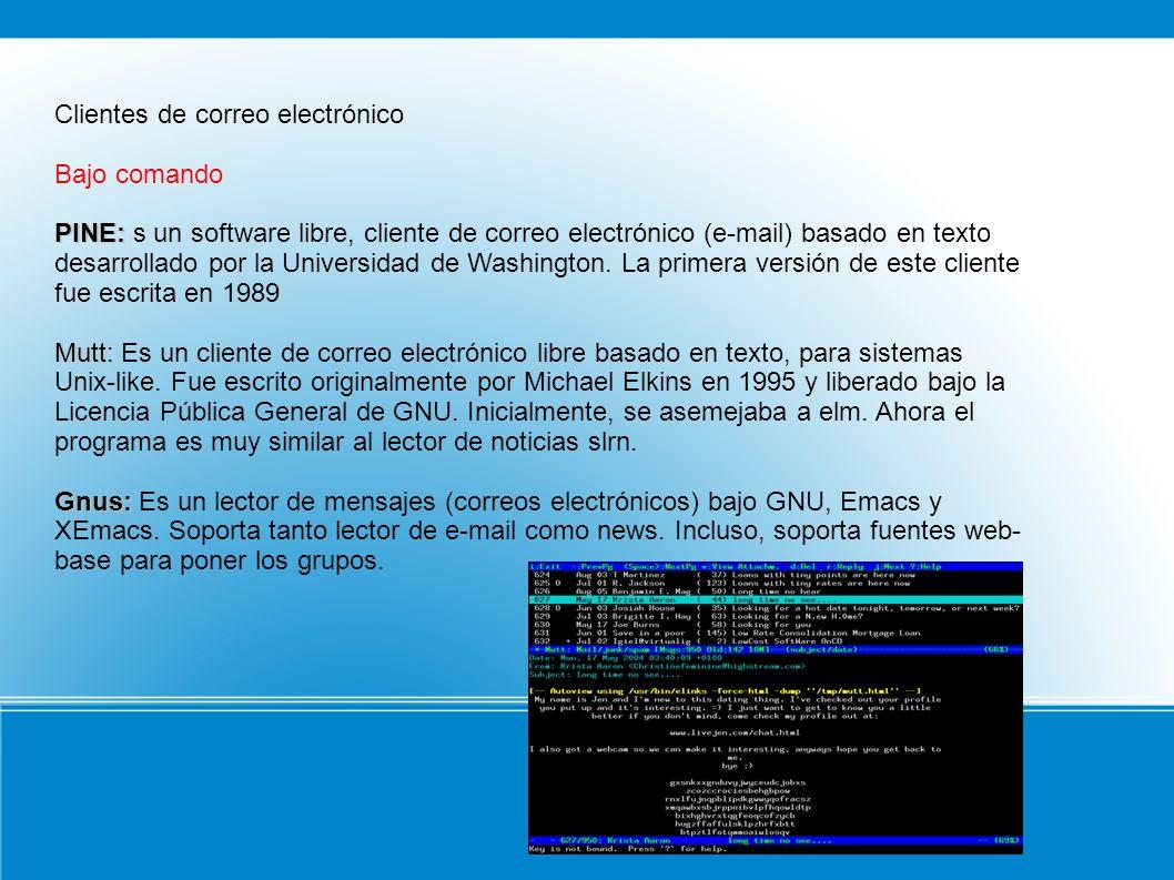 Clientes de correo electrónico Bajo comando PINE: PINE: s un software libre, cliente de correo electrónico (e-mail) basado en texto desarrollado por l