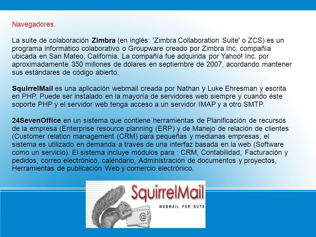 Navegadores. Zimbra La suite de colaboración Zimbra (en inglés: 'Zimbra Collaboration Suite' o ZCS) es un programa informático colaborativo o Groupwar