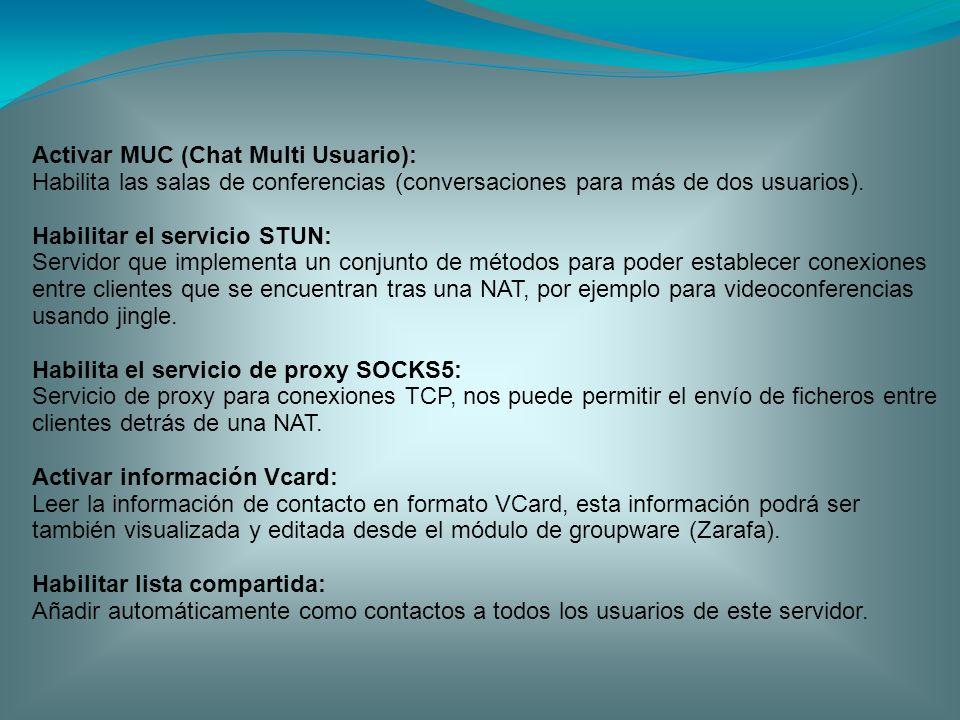 Activar MUC (Chat Multi Usuario): Habilita las salas de conferencias (conversaciones para más de dos usuarios). Habilitar el servicio STUN: Servidor q