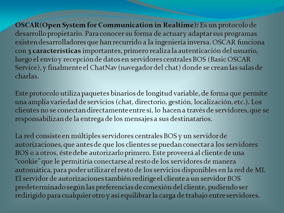OSCAR(Open System for Communication in Realtime): Es un protocolo de desarrollo propietario. Para conocer su forma de actuar y adaptar sus programas e