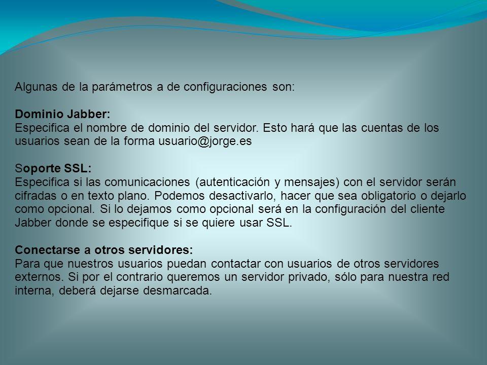Algunas de la parámetros a de configuraciones son: Dominio Jabber: Especifica el nombre de dominio del servidor. Esto hará que las cuentas de los usua